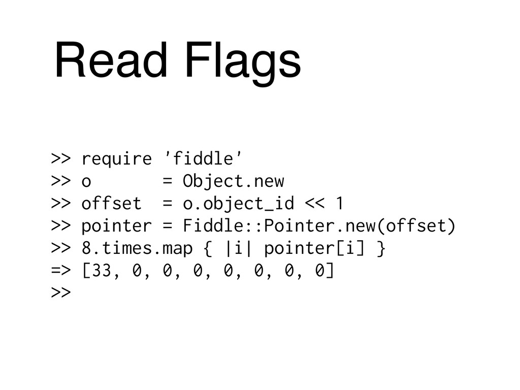 Read Flags >> require 'fiddle' >> o = Object.ne...