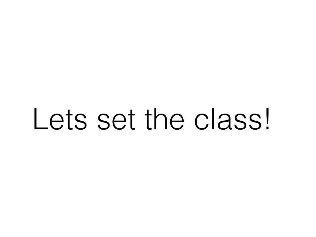 Lets set the class!