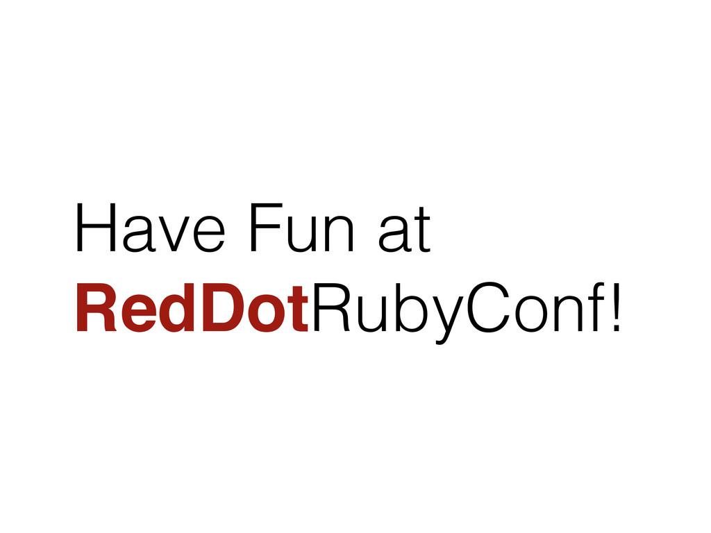 Have Fun at RedDotRubyConf!