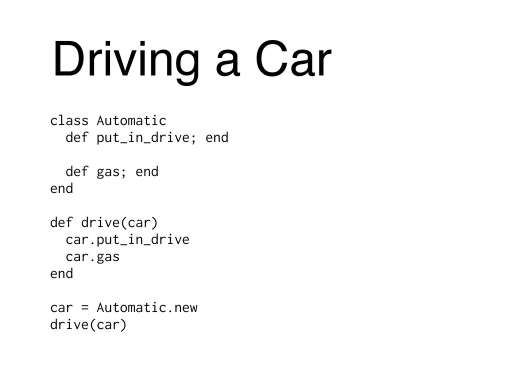 Driving a Car class Automatic def put_in_drive;...