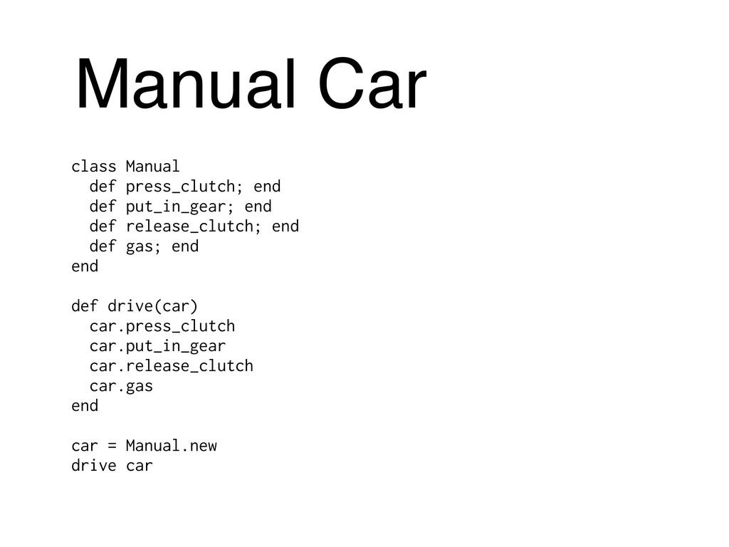 Manual Car class Manual def press_clutch; end d...
