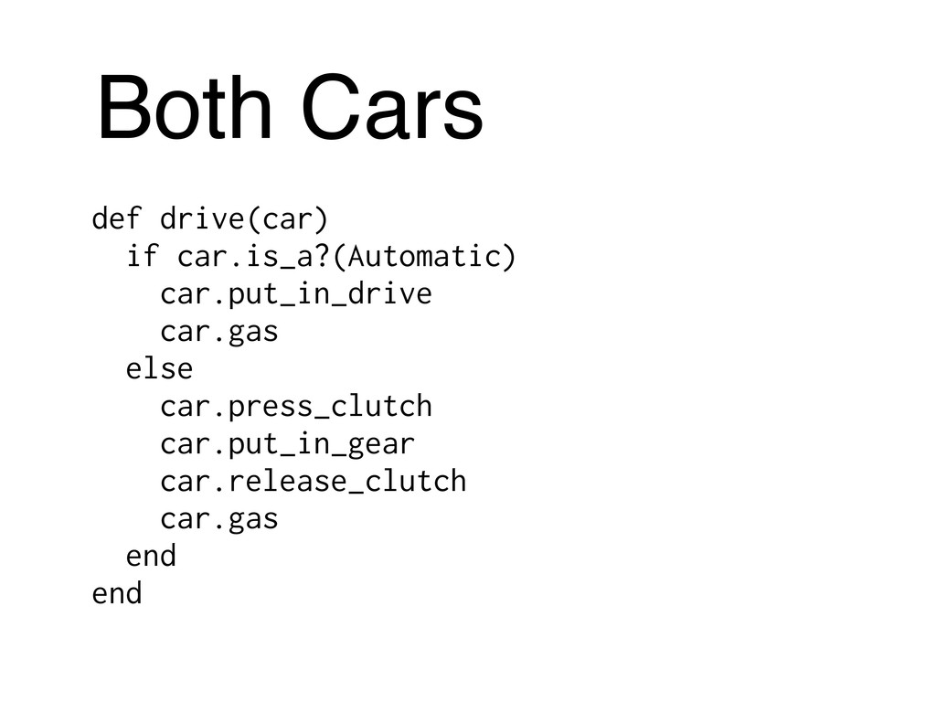 Both Cars def drive(car) if car.is_a?(Automatic...
