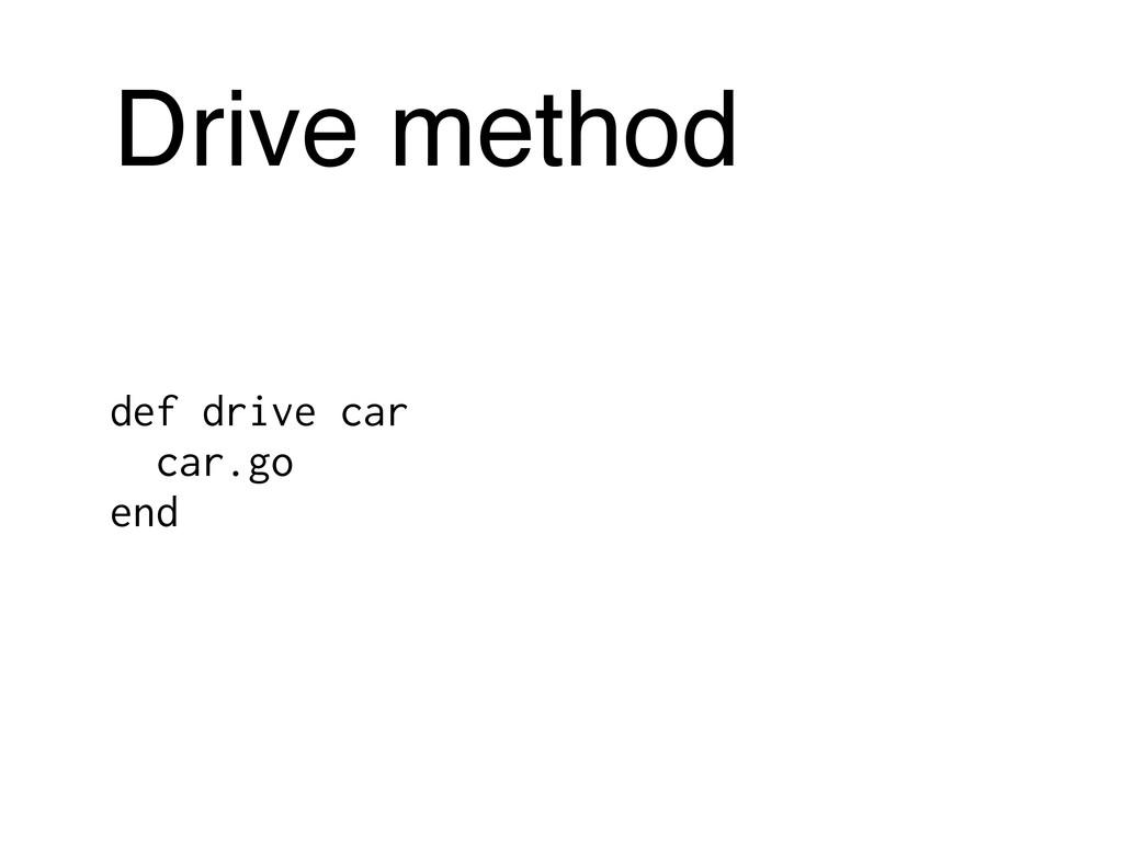 Drive method def drive car car.go end