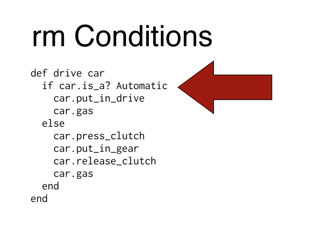 rm Conditions def drive car if car.is_a? Automa...