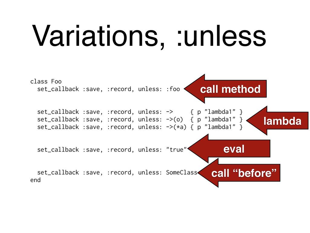 Variations, :unless class Foo set_callback :sav...