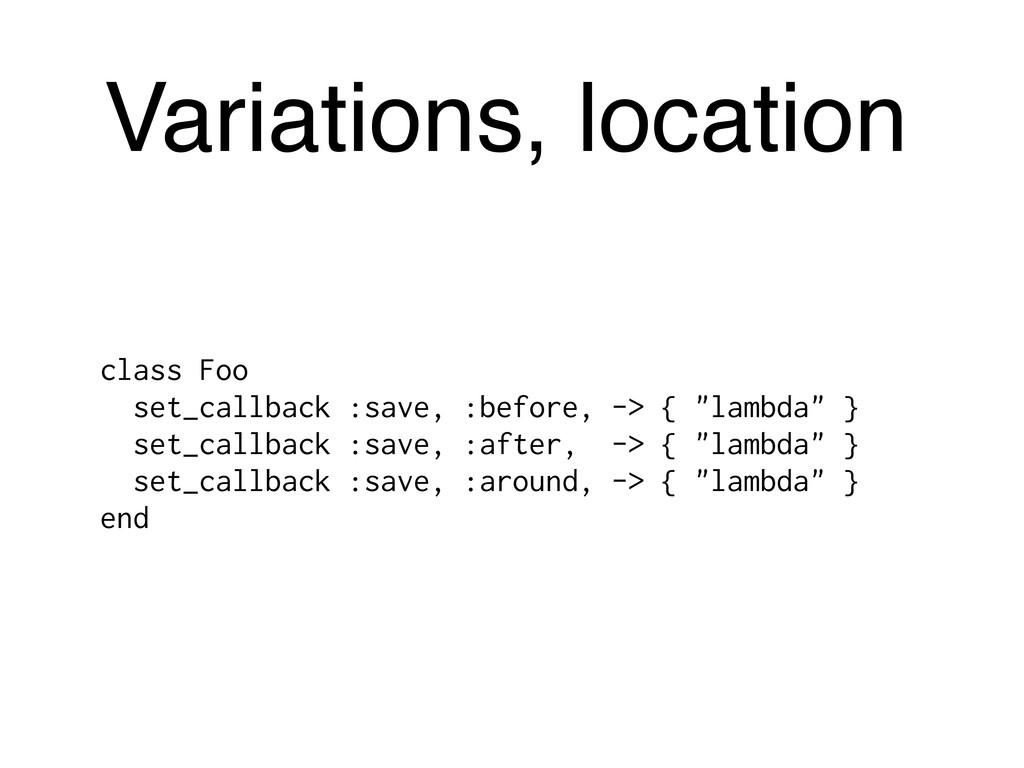 Variations, location class Foo set_callback :sa...