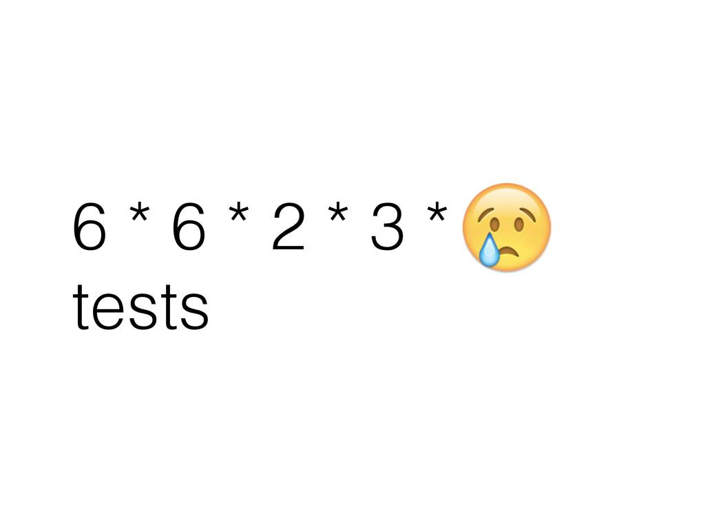 6 * 6 * 2 * 3 * tests
