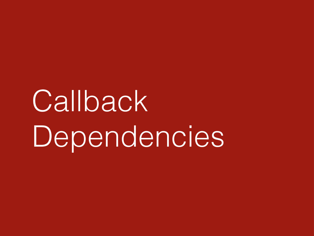 Callback Dependencies