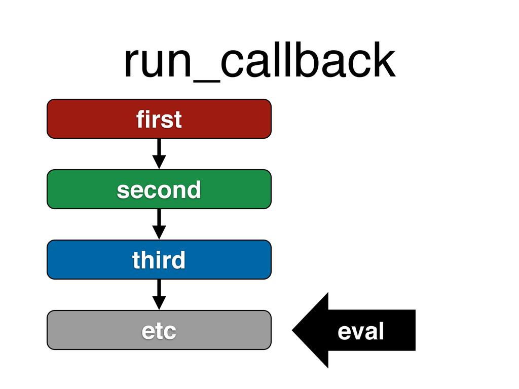 run_callback first second third etc eval