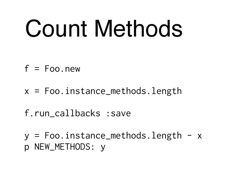 Count Methods f = Foo.new x = Foo.instance_meth...