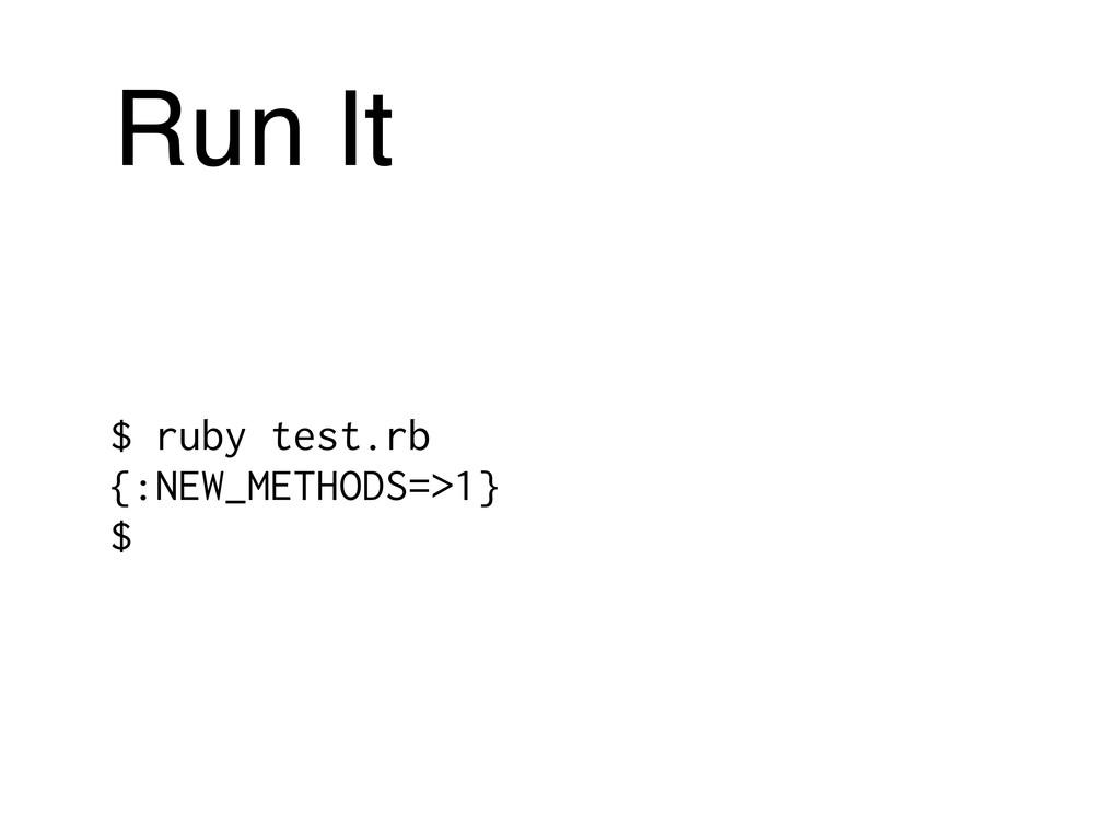 Run It $ ruby test.rb {:NEW_METHODS=>1} $