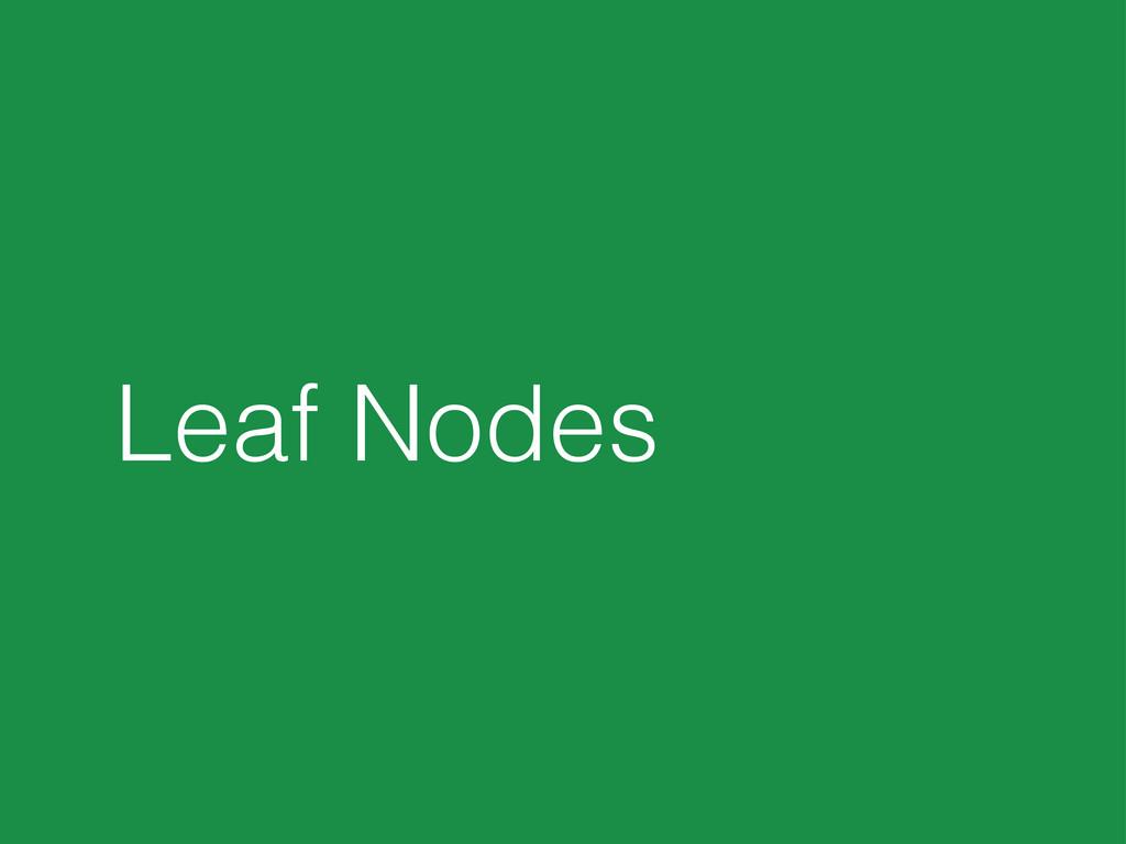 Leaf Nodes