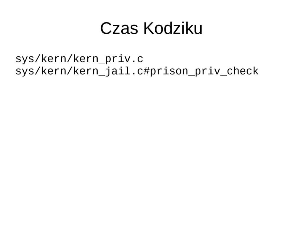 Czas Kodziku sys/kern/kern_priv.c sys/kern/kern...