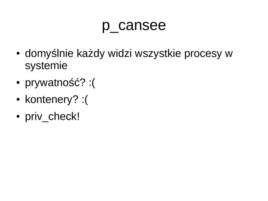 p_cansee ● domyślnie każdy widzi wszystkie proc...