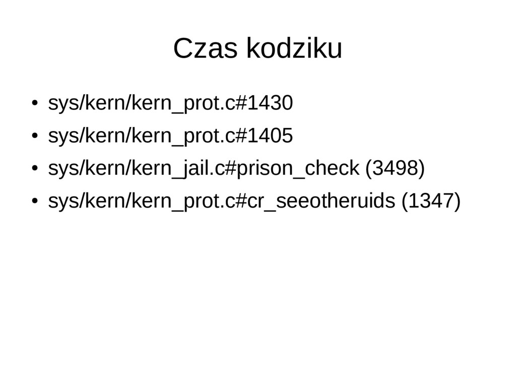 Czas kodziku ● sys/kern/kern_prot.c#1430 ● sys/...