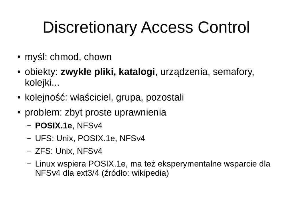 Discretionary Access Control ● myśl: chmod, cho...