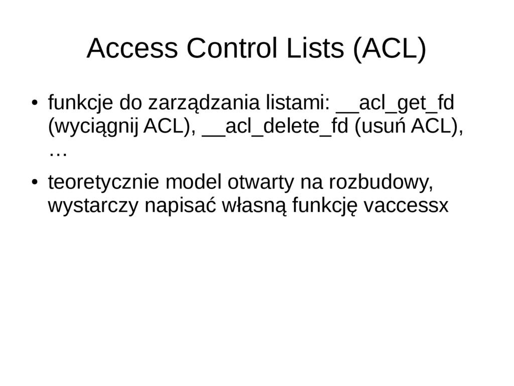 Access Control Lists (ACL) ● funkcje do zarządz...