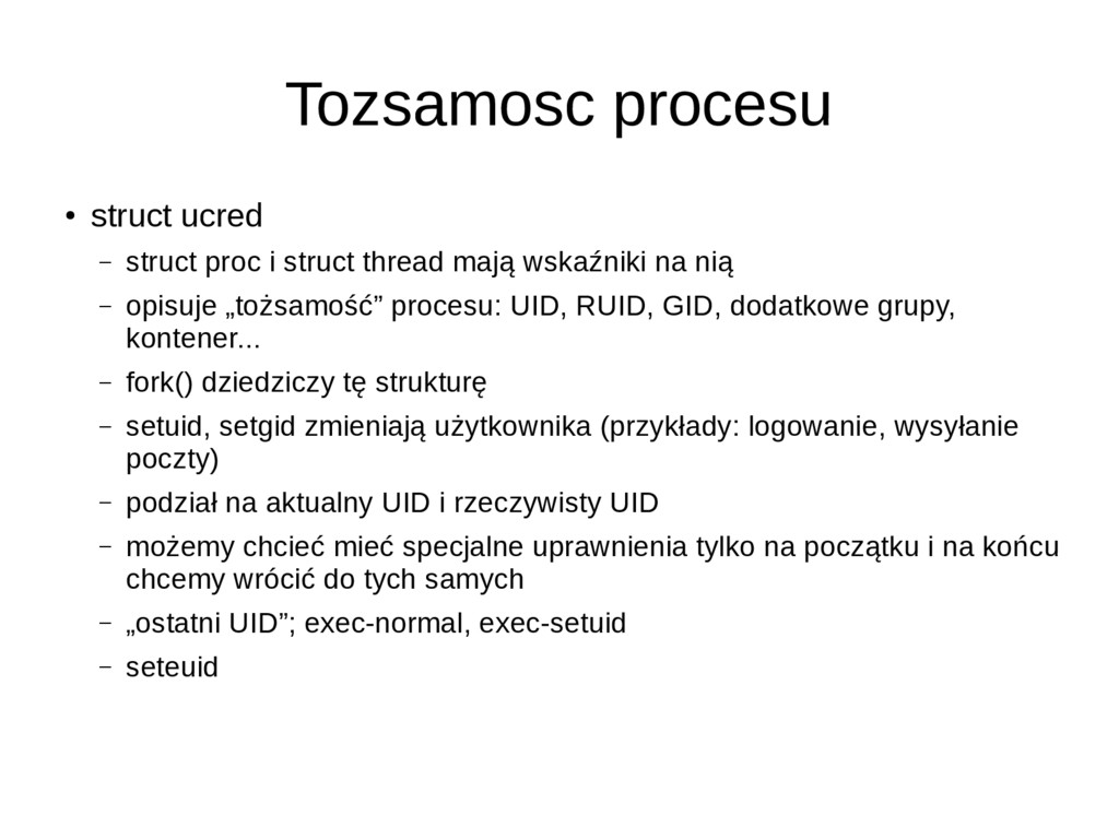 Tozsamosc procesu ● struct ucred – struct proc ...