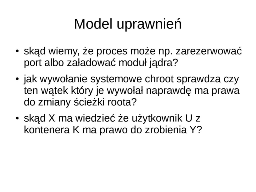 Model uprawnień ● skąd wiemy, że proces może np...