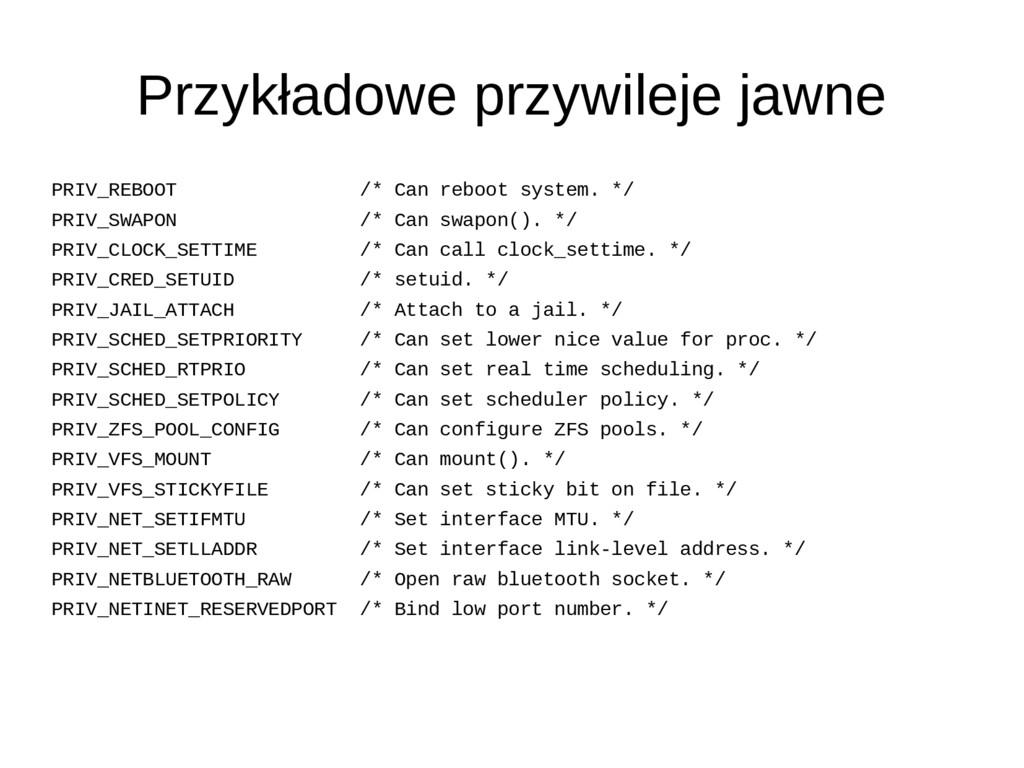 Przykładowe przywileje jawne PRIV_REBOOT /* Can...