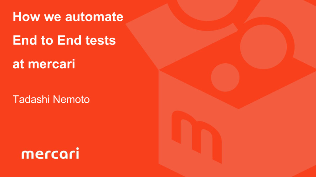 How we automate End to End tests at mercari Tad...