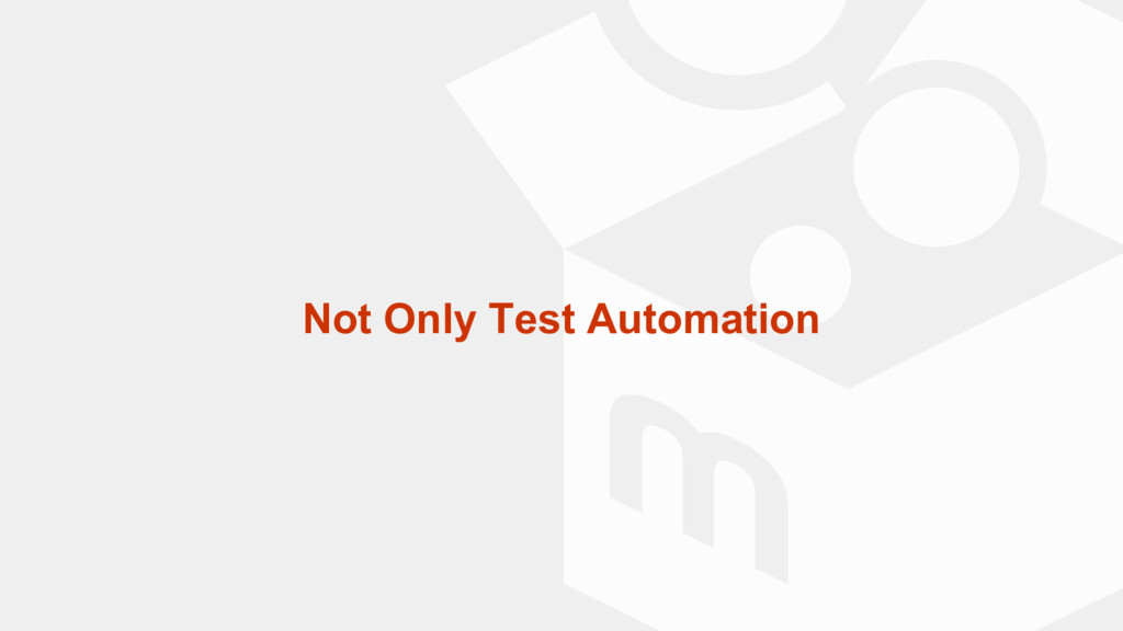 Not Only Test Automation