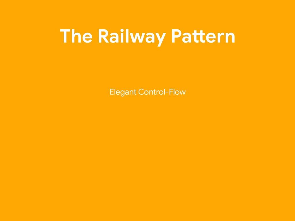The Railway PaCern Elegant Control-Flow