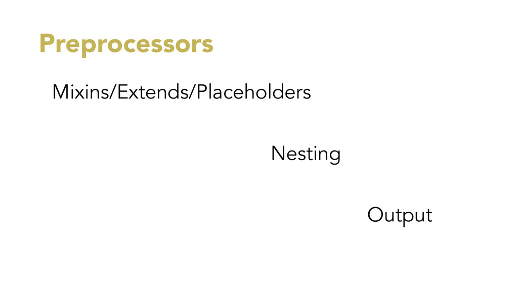 Preprocessors Mixins/Extends/Placeholders Nesti...