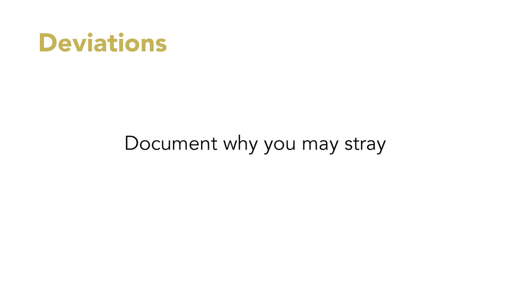 Deviations Document why you may stray