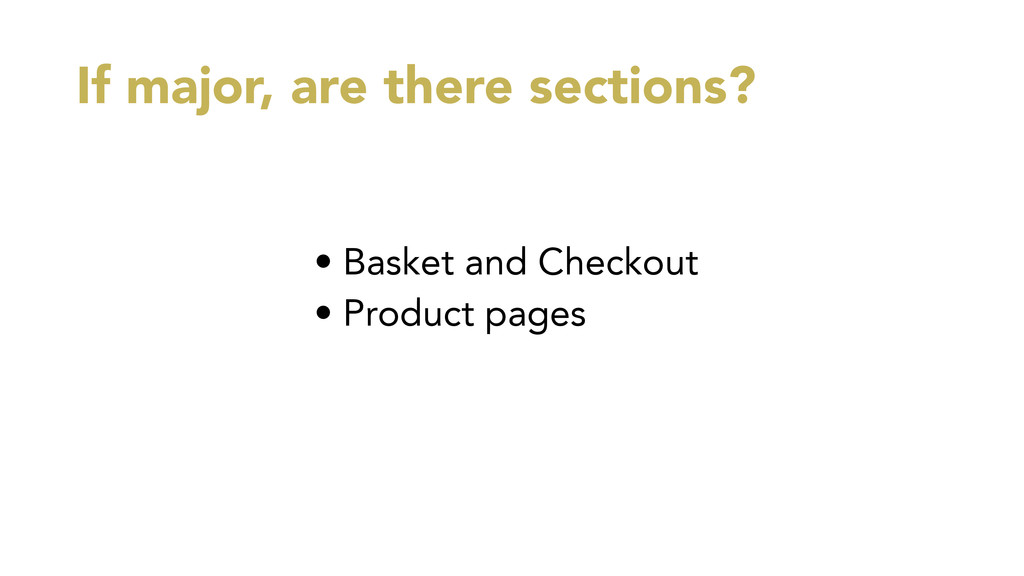 If major, are there sections? • Basket and Chec...