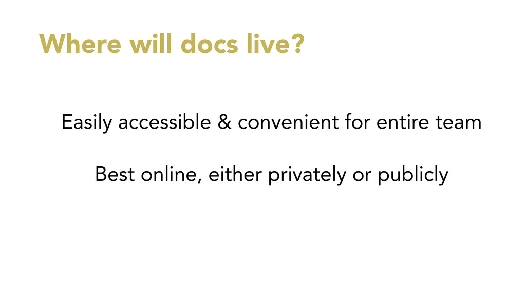 Where will docs live? Easily accessible & conve...