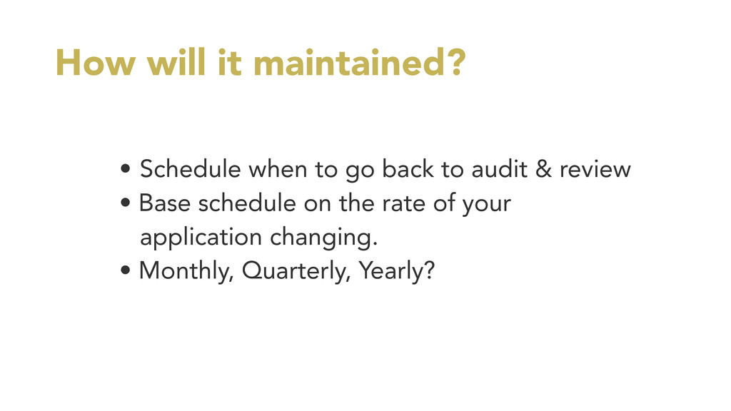 How will it maintained? • Schedule when to go b...