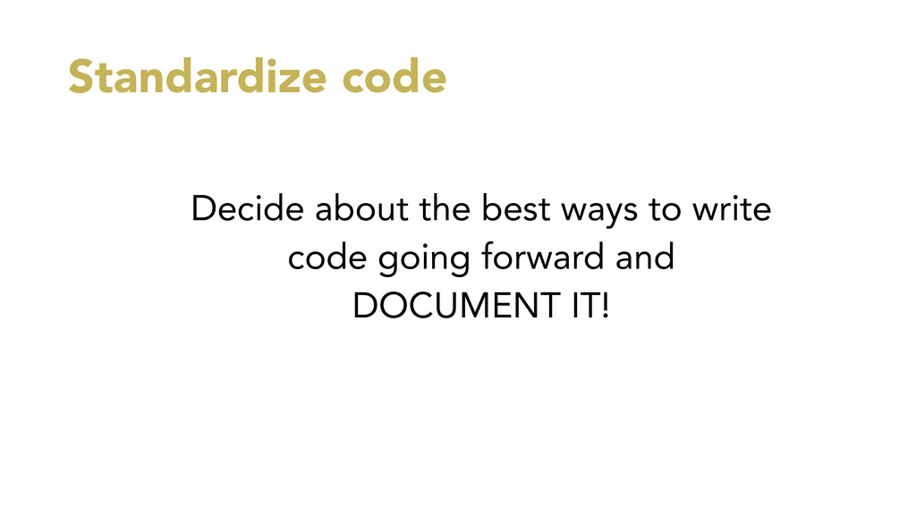 Standardize code Decide about the best ways to ...