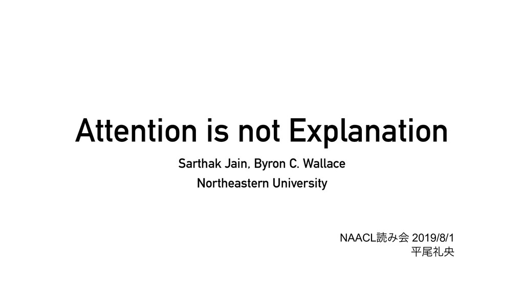 Attention is not Explanation Sarthak Jain, Byro...