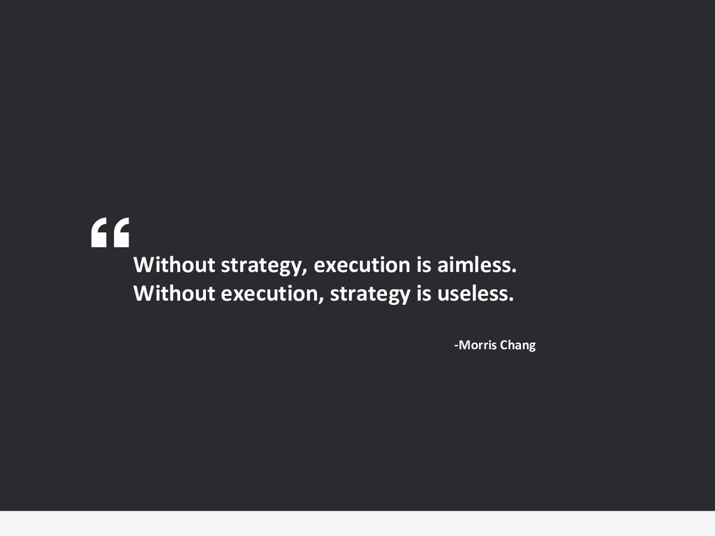 Without strategy, execution is aimless. Without...