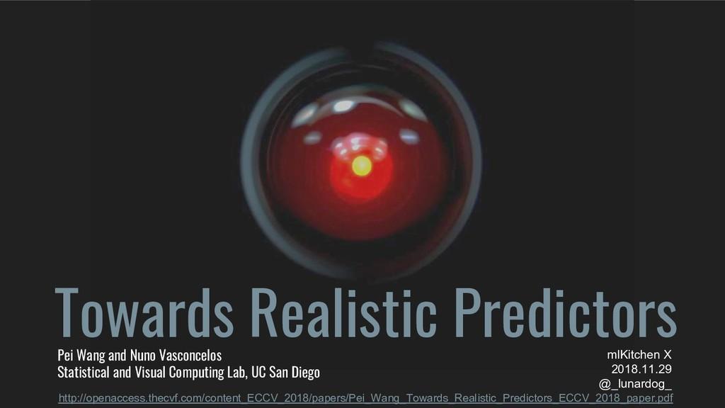 Towards Realistic Predictors Pei Wang and Nuno ...