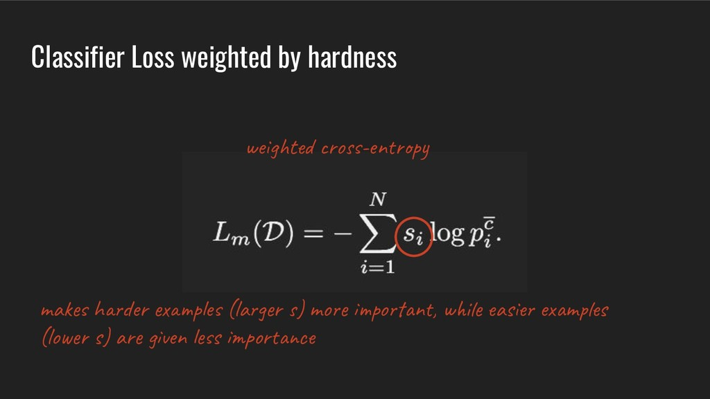 Classifier Loss weighted by hardness we t ro -e...