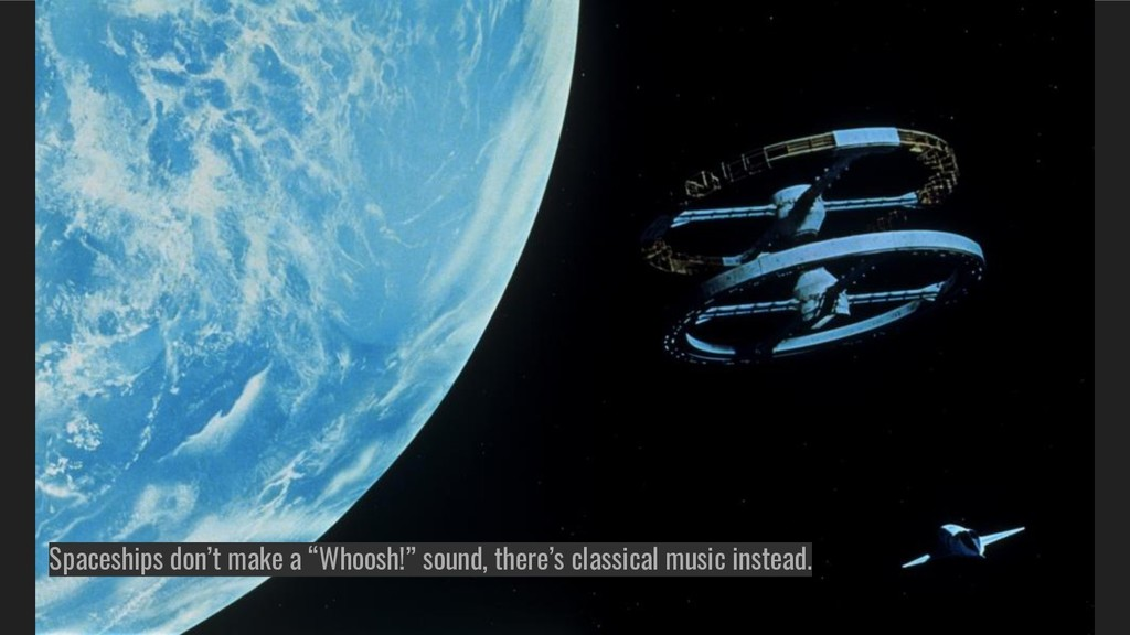 "Spaceships don't make a ""Whoosh!"" sound, there'..."
