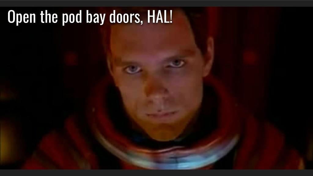 Open the pod bay doors, HAL!