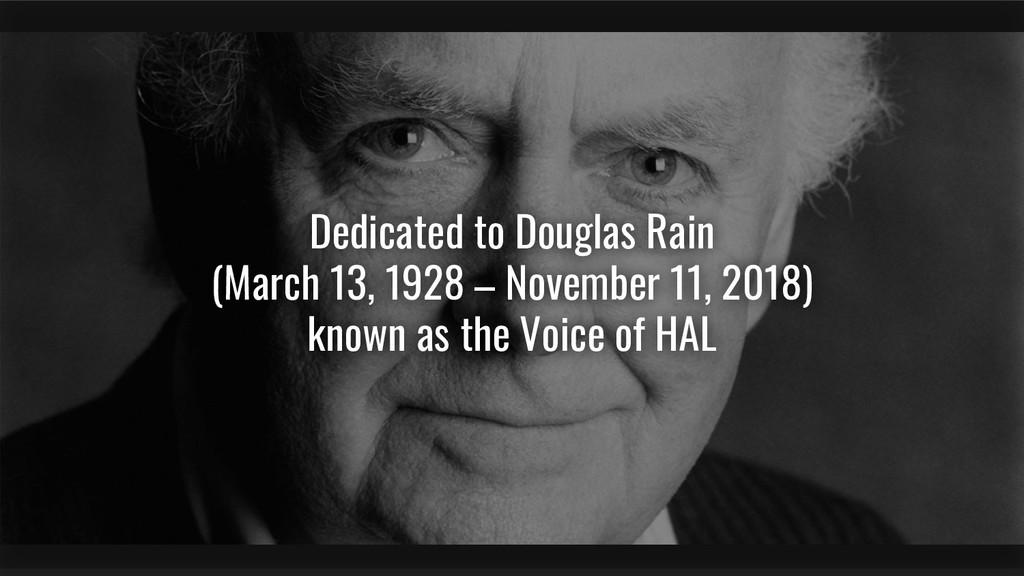 Dedicated to Douglas Rain (March 13, 1928 – Nov...