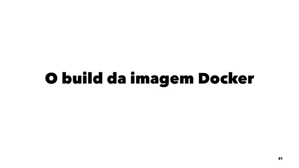 O build da imagem Docker 21