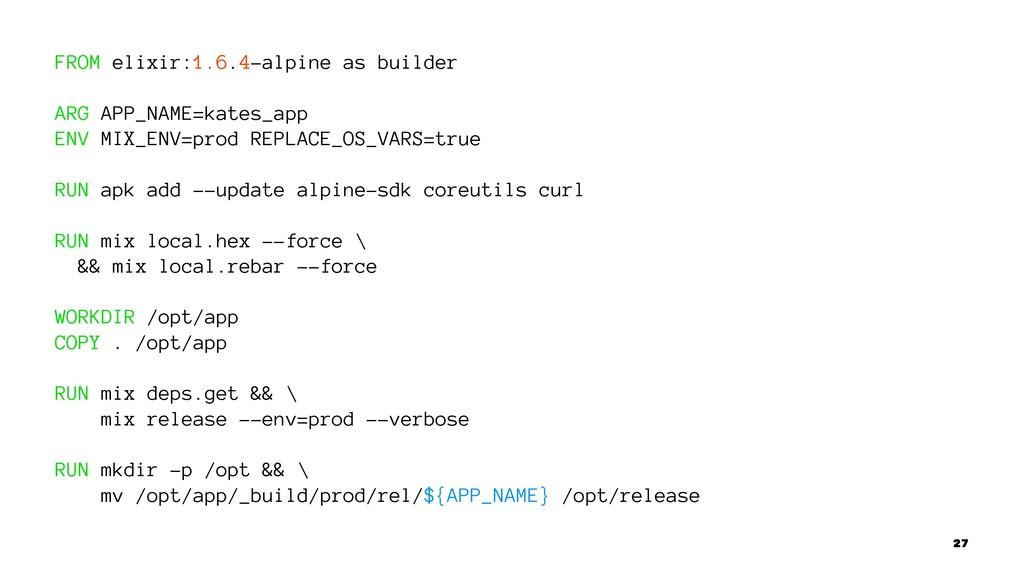 FROM elixir:1.6.4-alpine as builder ARG APP_NAM...