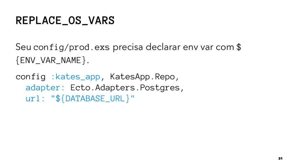 REPLACE_OS_VARS Seu config/prod.exs precisa dec...