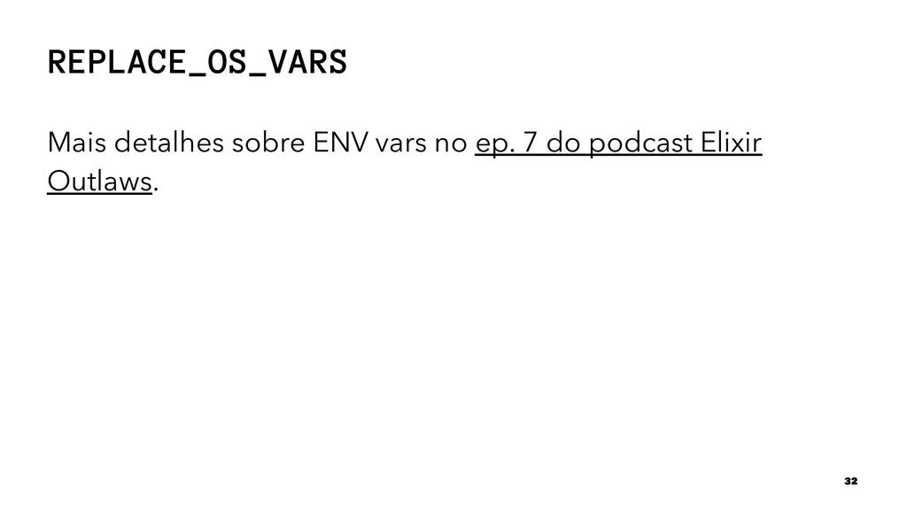 REPLACE_OS_VARS Mais detalhes sobre ENV vars no...