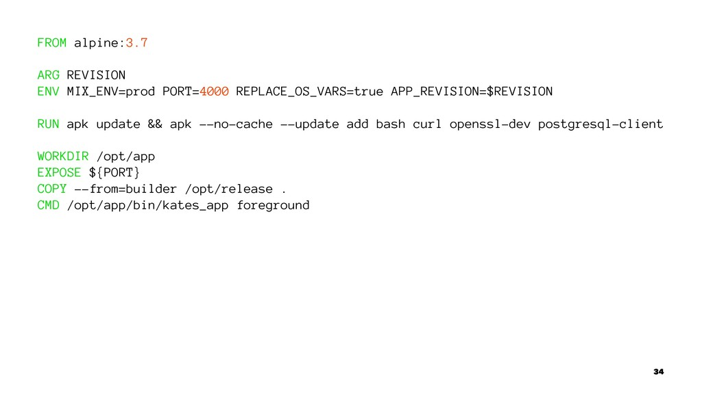 FROM alpine:3.7 ARG REVISION ENV MIX_ENV=prod P...