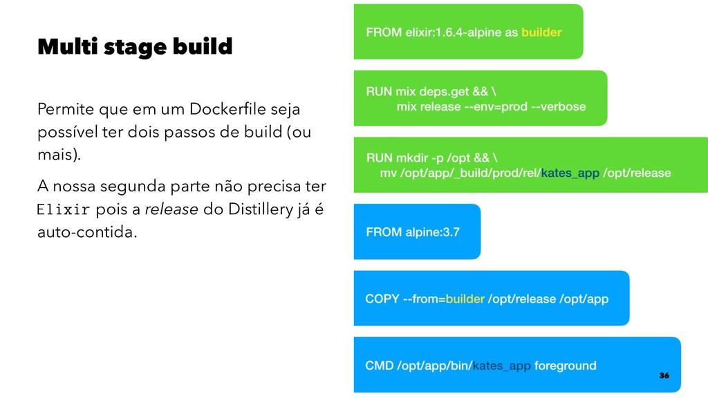 Multi stage build Permite que em um Dockerfile s...