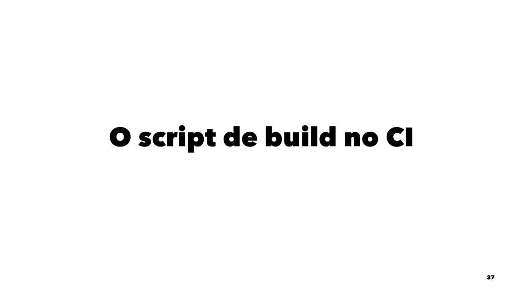 O script de build no CI 37