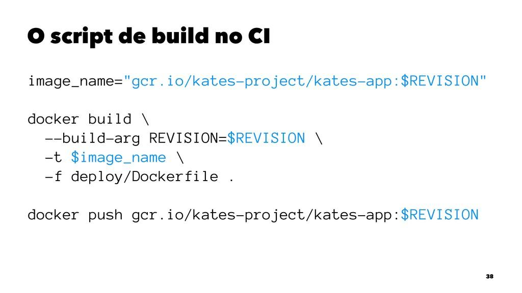 """O script de build no CI image_name=""""gcr.io/kate..."""