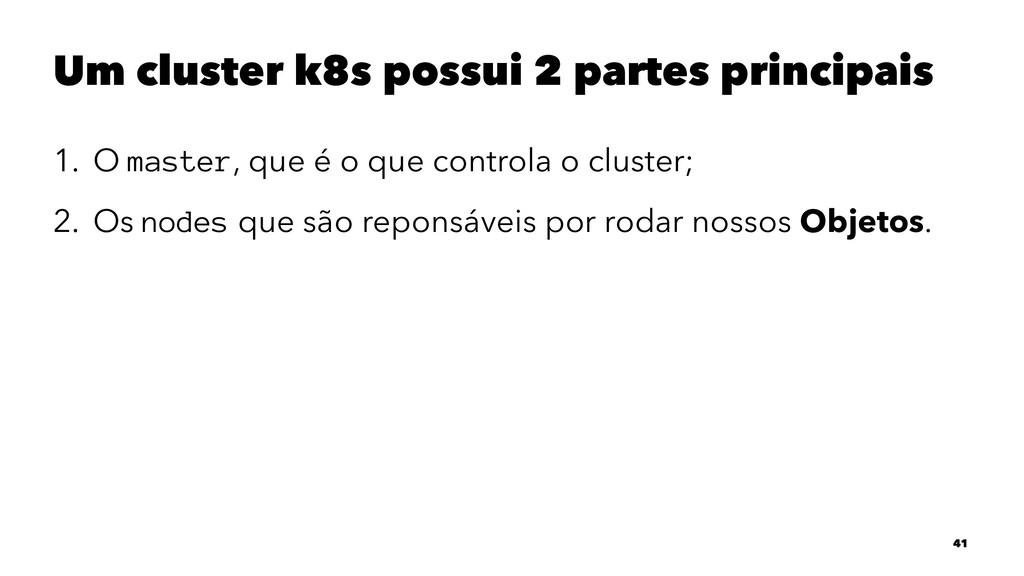 Um cluster k8s possui 2 partes principais 1. O ...