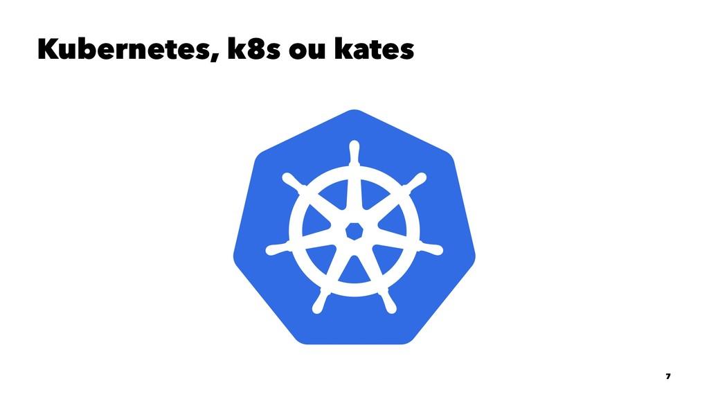 Kubernetes, k8s ou kates 7